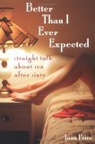 Better Than I Expected: Straight Talk about Sex after Sixty, by Joan Price. Connections for Women